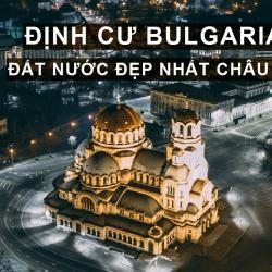 Định cư Bulgaria: Đất nước Đẹp Nhất Châu Âu