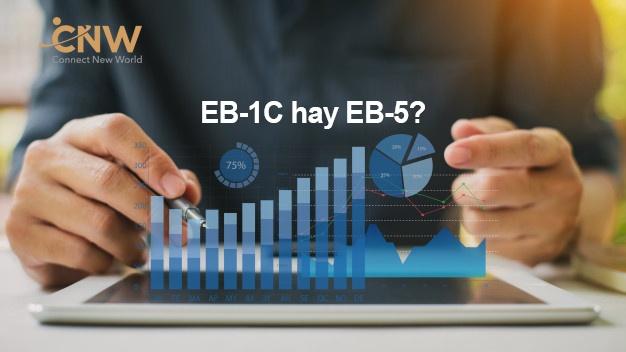Nên đầu tư EB-1C hay EB-5?